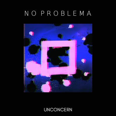 NO PROBLEMA unconcern